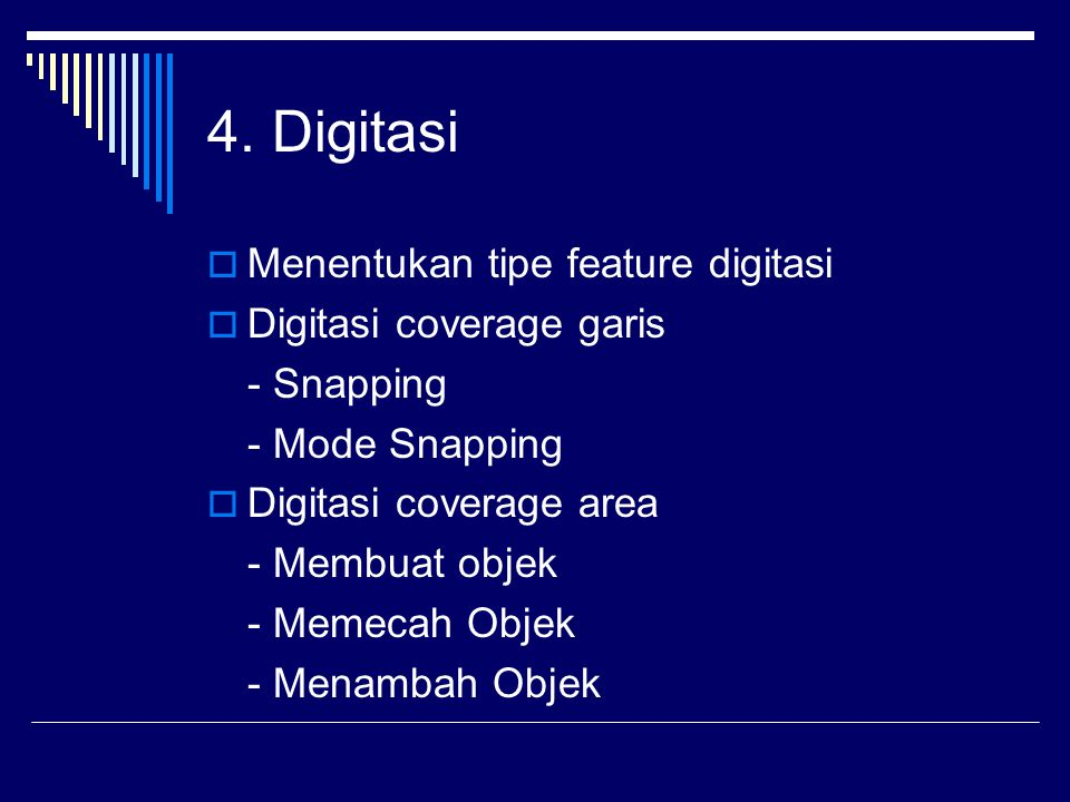 4. Digitasi Menentukan tipe feature digitasi Digitasi coverage garis