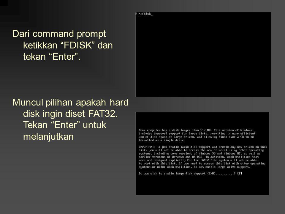 Dari command prompt ketikkan FDISK dan tekan Enter .
