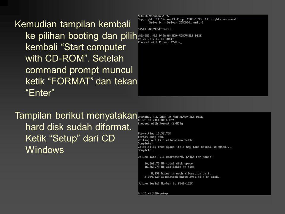 Kemudian tampilan kembali ke pilihan booting dan pilih kembali Start computer with CD-ROM . Setelah command prompt muncul ketik FORMAT dan tekan Enter