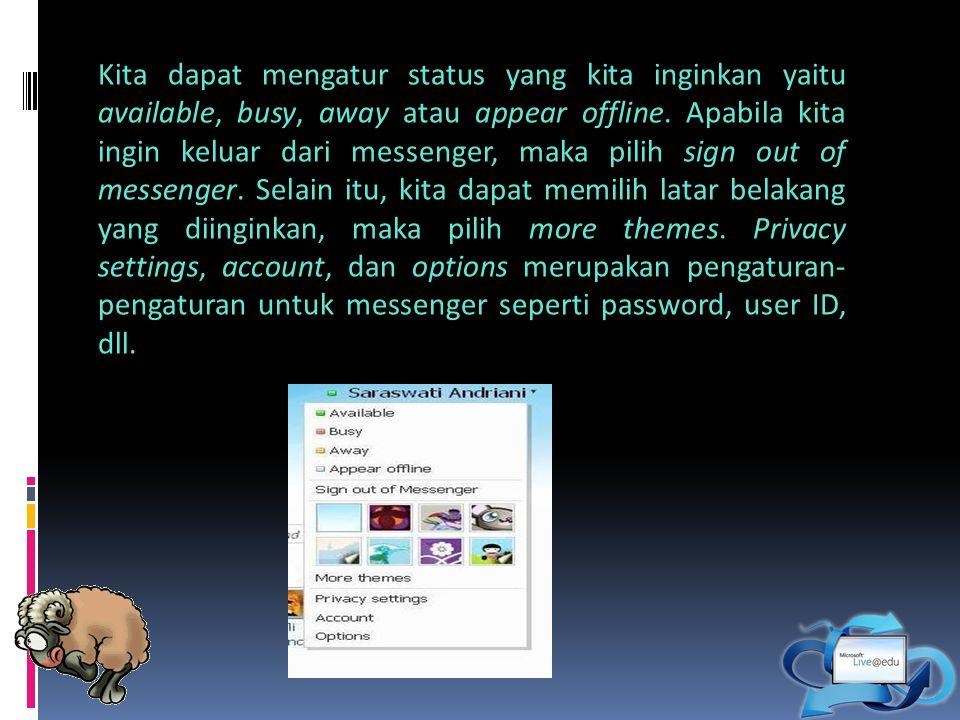 Kita dapat mengatur status yang kita inginkan yaitu available, busy, away atau appear offline.
