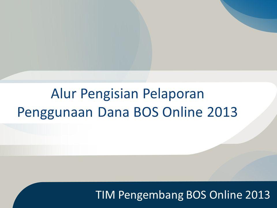 Alur Pengisian Pelaporan Penggunaan Dana BOS Online 2013