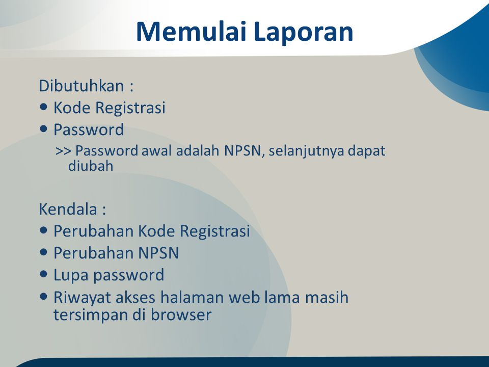 Memulai Laporan Dibutuhkan : Kode Registrasi Password Kendala :