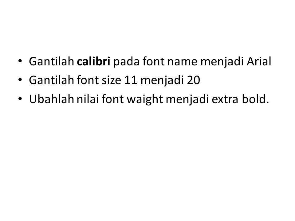 Gantilah calibri pada font name menjadi Arial