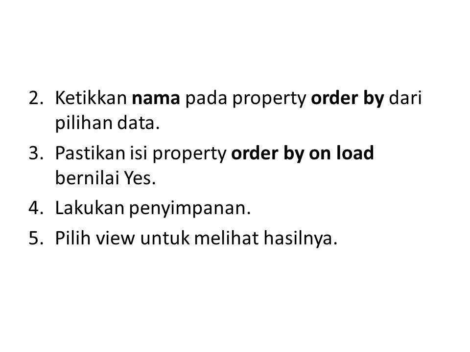 Ketikkan nama pada property order by dari pilihan data.