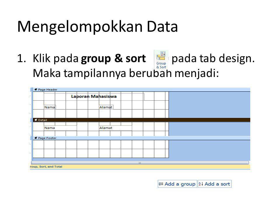 Mengelompokkan Data Klik pada group & sort pada tab design.