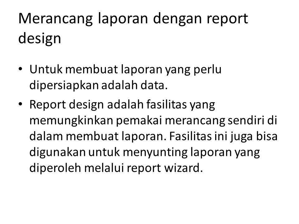 Merancang laporan dengan report design