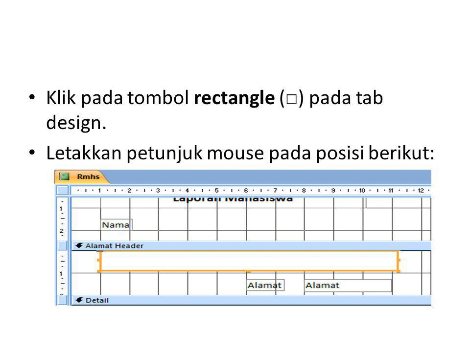 Klik pada tombol rectangle (□) pada tab design.