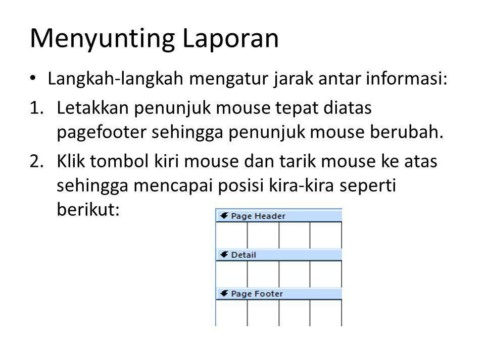 Menyunting Laporan Langkah-langkah mengatur jarak antar informasi: