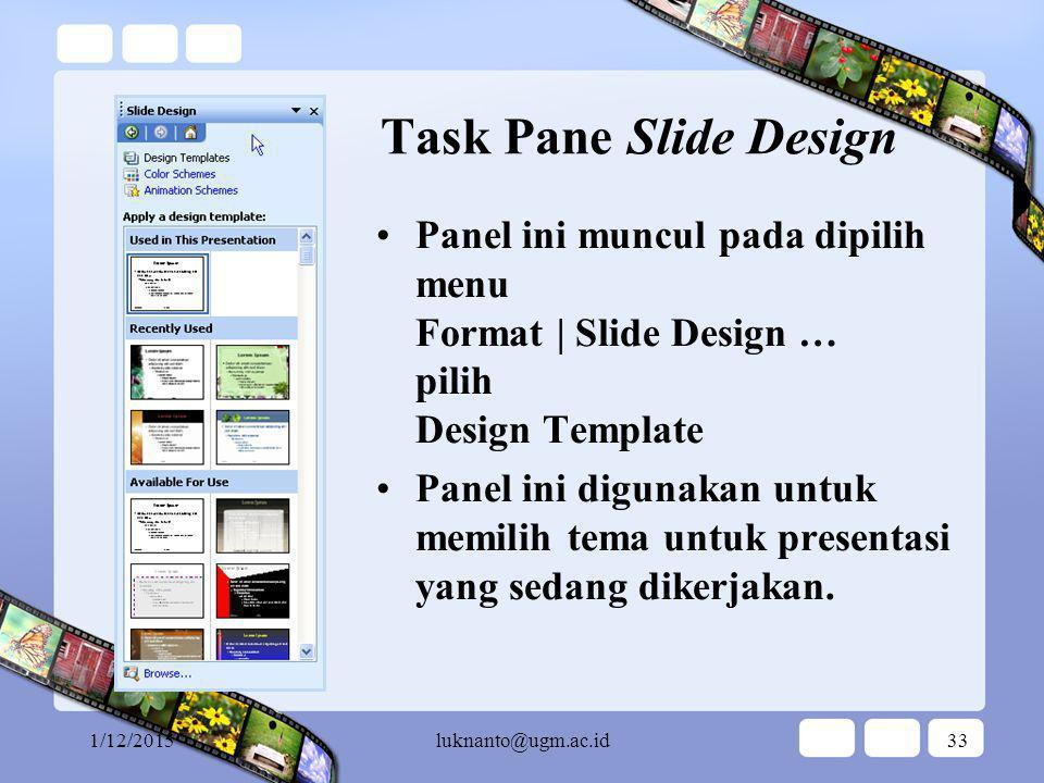 Task Pane Slide Design Panel ini muncul pada dipilih menu Format | Slide Design … pilih Design Template.