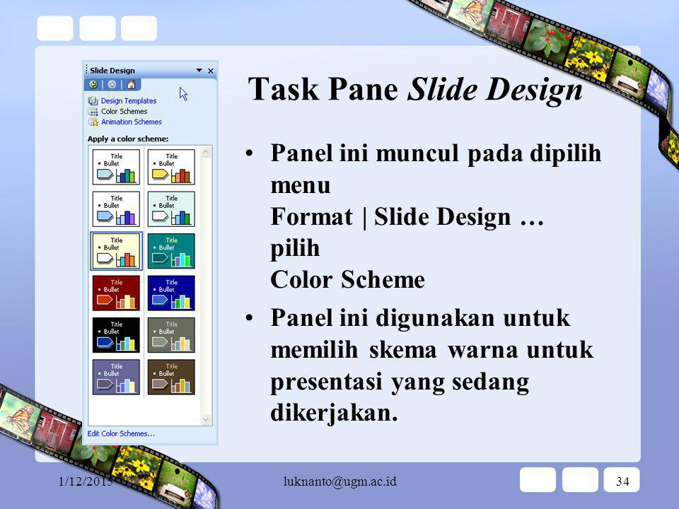 Task Pane Slide Design Panel ini muncul pada dipilih menu Format | Slide Design … pilih Color Scheme.