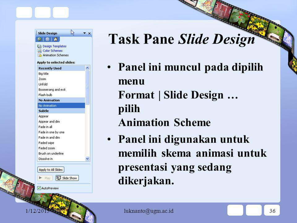Task Pane Slide Design Panel ini muncul pada dipilih menu Format | Slide Design … pilih Animation Scheme.