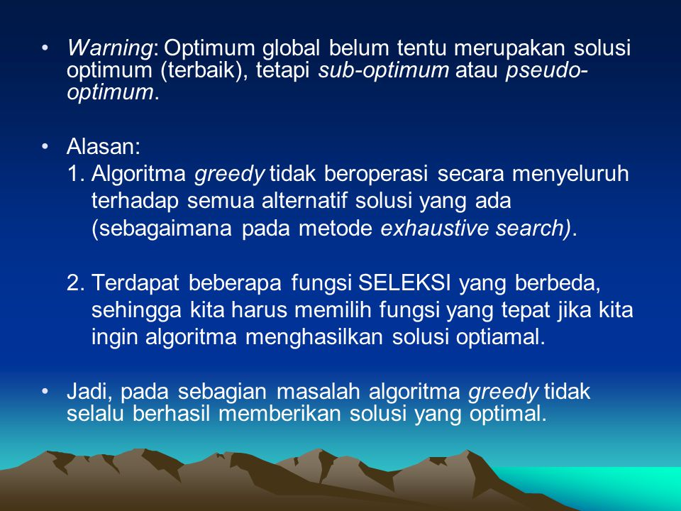 Warning: Optimum global belum tentu merupakan solusi optimum (terbaik), tetapi sub-optimum atau pseudo-optimum.
