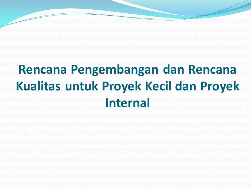 Rencana Pengembangan dan Rencana Kualitas untuk Proyek Kecil dan Proyek Internal