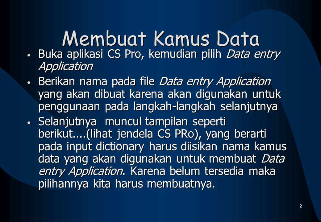 Membuat Kamus Data Buka aplikasi CS Pro, kemudian pilih Data entry Application.