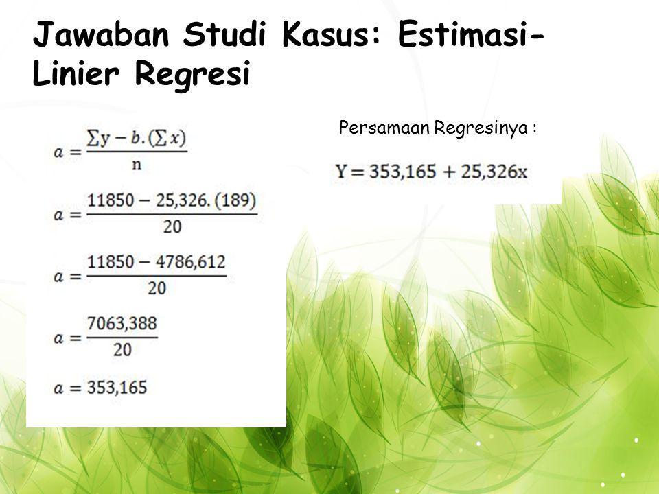 Jawaban Studi Kasus: Estimasi-Linier Regresi