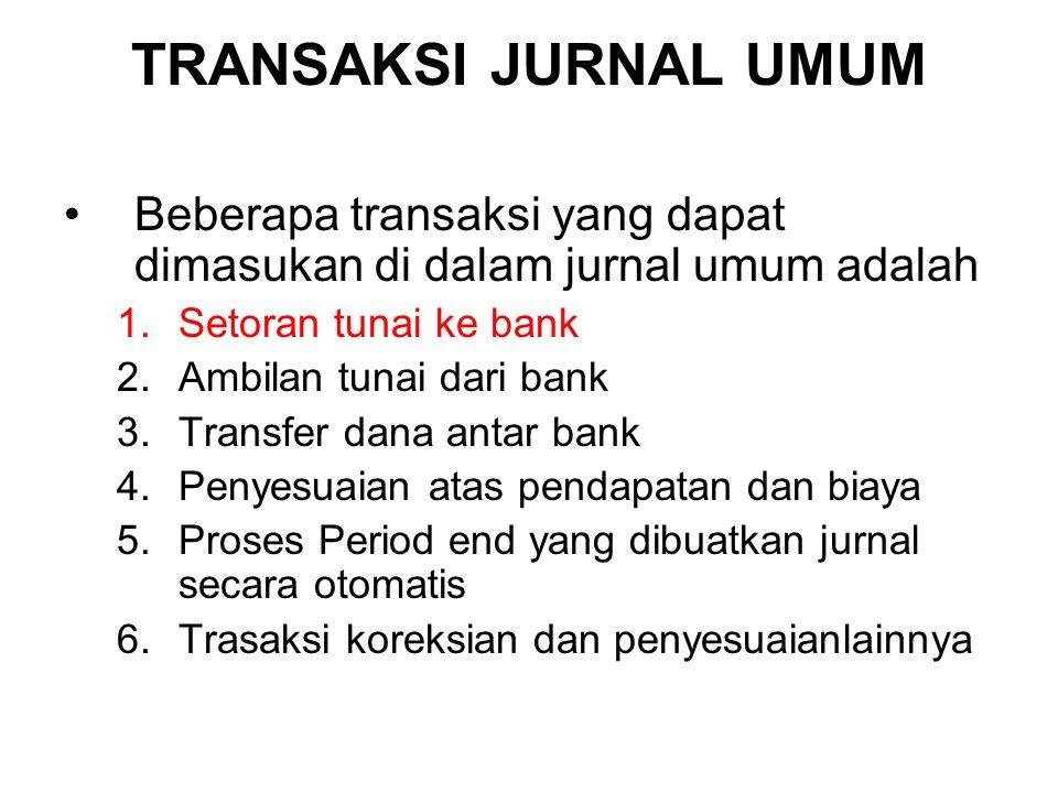 TRANSAKSI JURNAL UMUM Beberapa transaksi yang dapat dimasukan di dalam jurnal umum adalah. Setoran tunai ke bank.