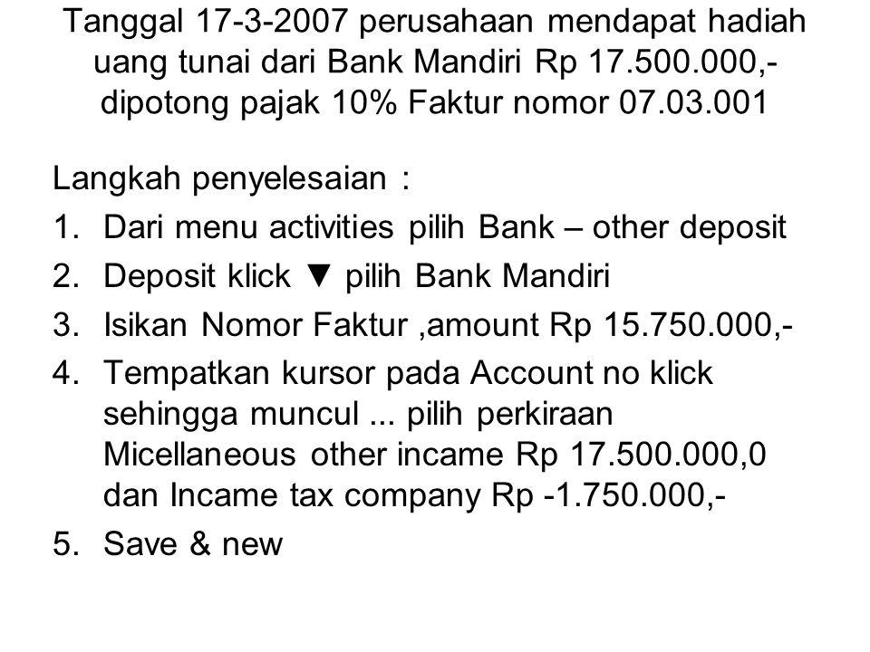 Tanggal 17-3-2007 perusahaan mendapat hadiah uang tunai dari Bank Mandiri Rp 17.500.000,-dipotong pajak 10% Faktur nomor 07.03.001