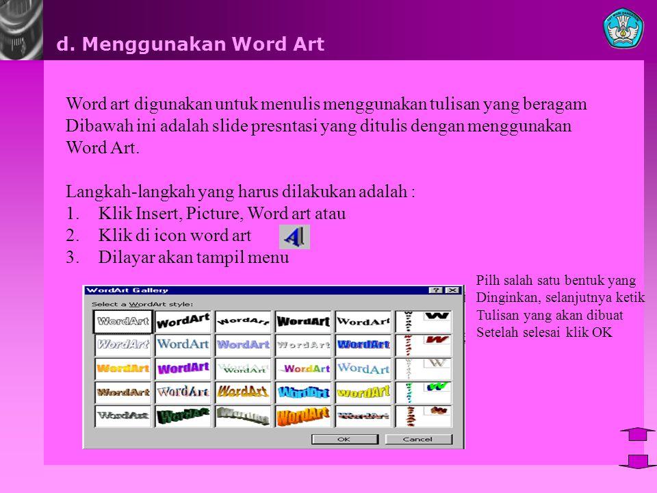 Word art digunakan untuk menulis menggunakan tulisan yang beragam