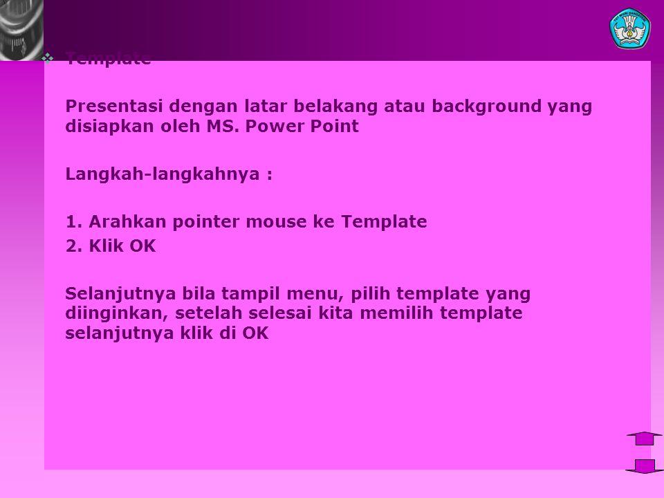Template Presentasi dengan latar belakang atau background yang disiapkan oleh MS. Power Point. Langkah-langkahnya :