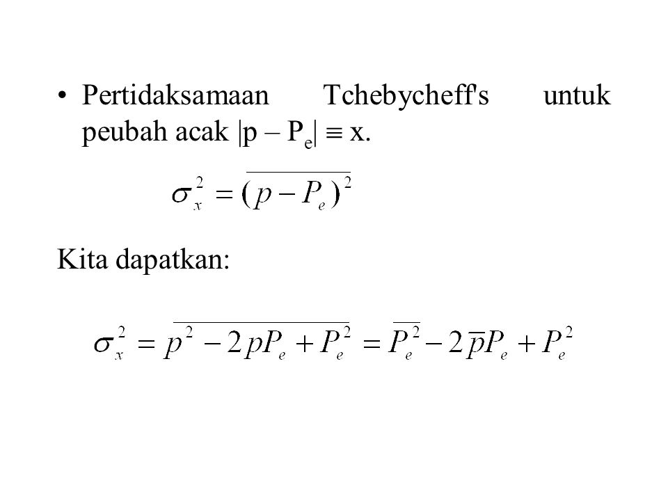 Pertidaksamaan Tchebycheff s untuk peubah acak |p – Pe|  x.