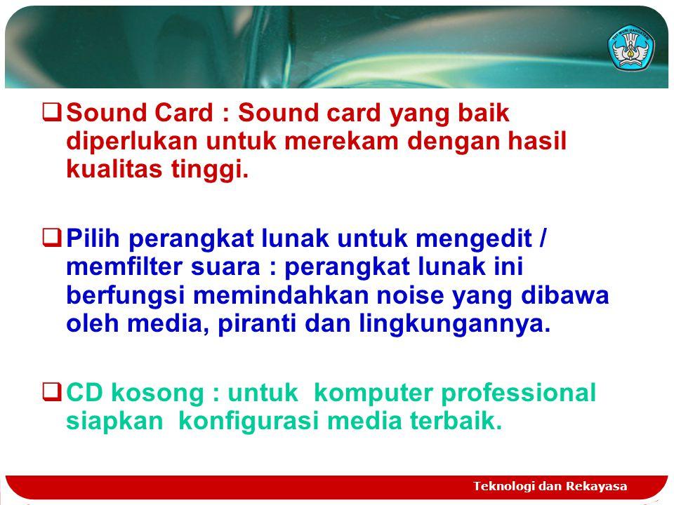 Sound Card : Sound card yang baik diperlukan untuk merekam dengan hasil kualitas tinggi.