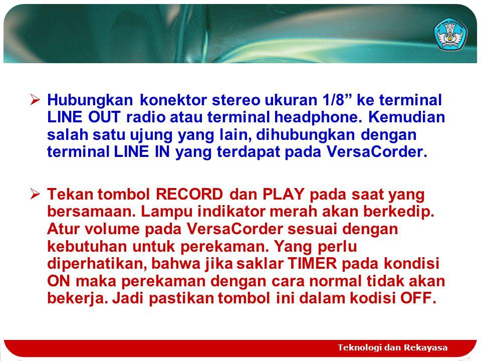 Hubungkan konektor stereo ukuran 1/8 ke terminal LINE OUT radio atau terminal headphone. Kemudian salah satu ujung yang lain, dihubungkan dengan terminal LINE IN yang terdapat pada VersaCorder.