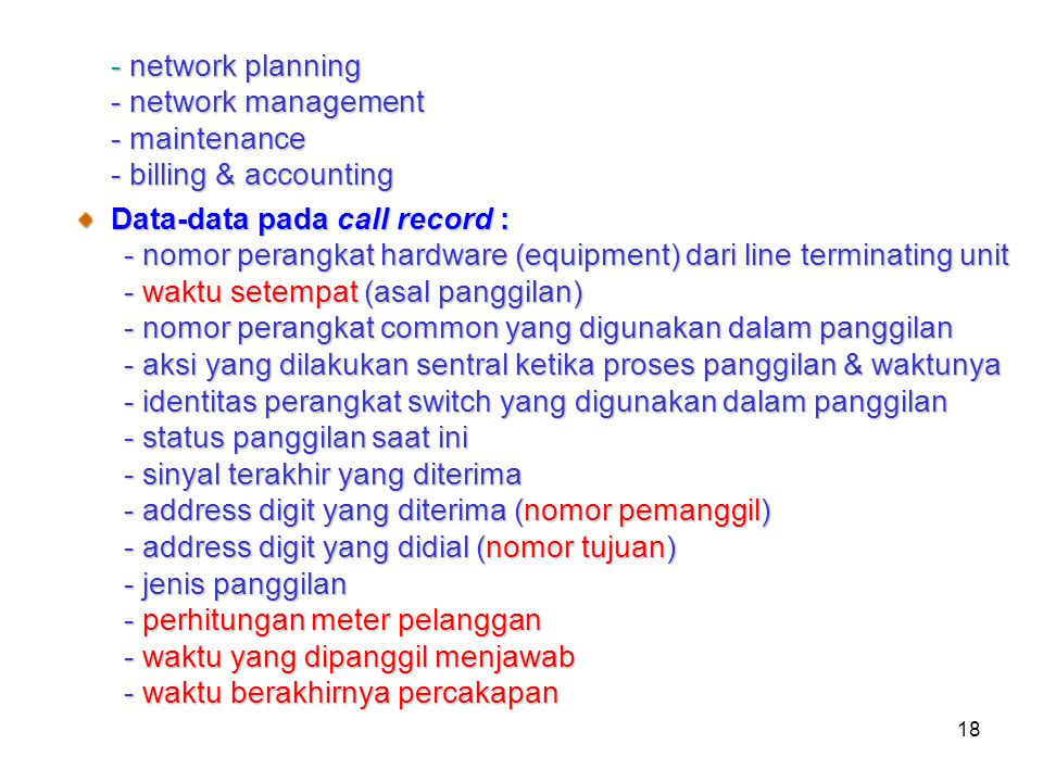 - network planning - network management. - maintenance. - billing & accounting. Data-data pada call record :