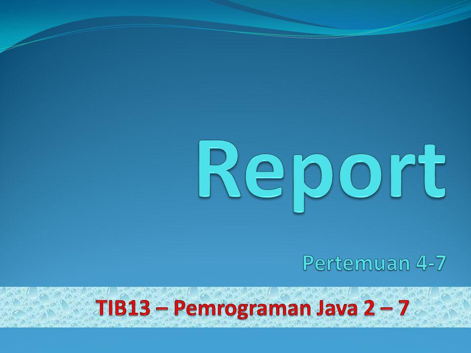 Report Pertemuan 4-7 TIB13 – Pemrograman Java 2 – 7