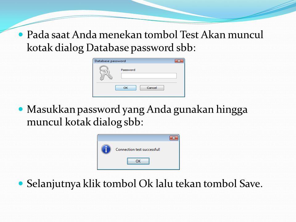 Pada saat Anda menekan tombol Test Akan muncul kotak dialog Database password sbb: