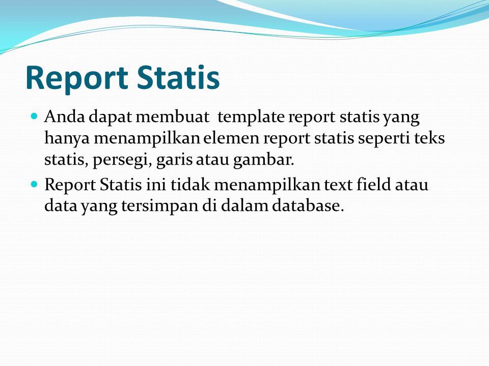 Report Statis Anda dapat membuat template report statis yang hanya menampilkan elemen report statis seperti teks statis, persegi, garis atau gambar.