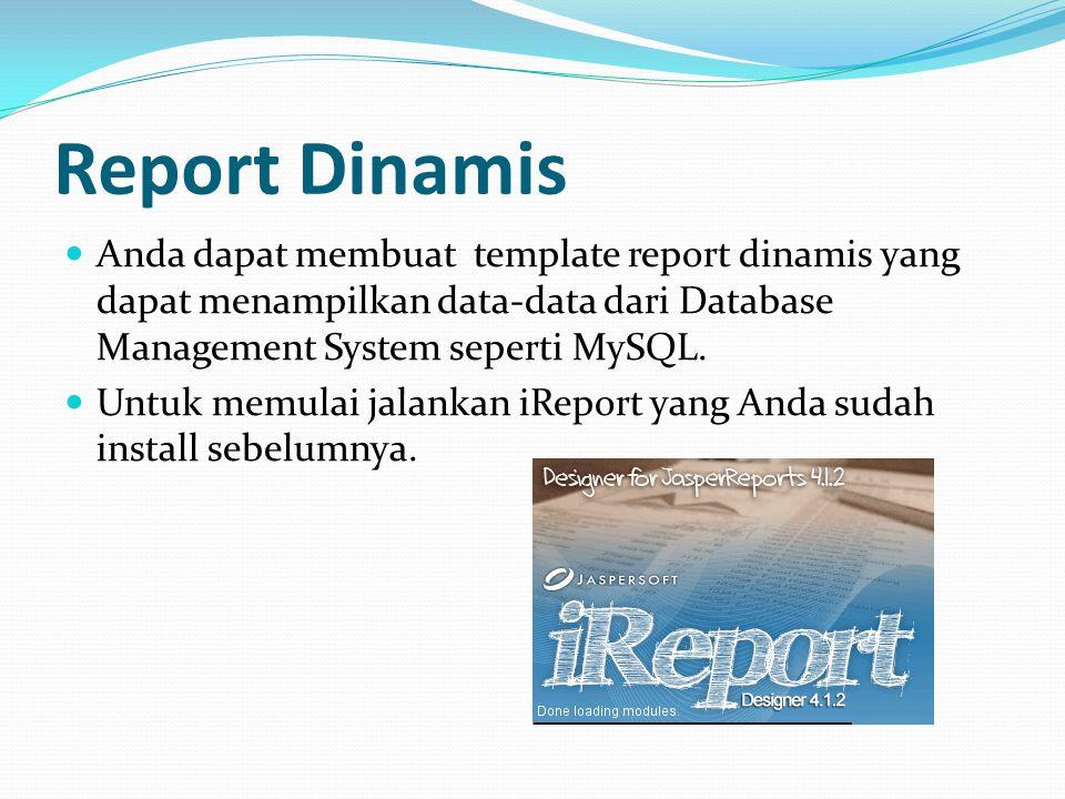 Report Dinamis Anda dapat membuat template report dinamis yang dapat menampilkan data-data dari Database Management System seperti MySQL.
