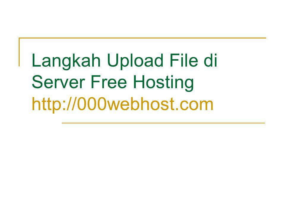 Langkah Upload File di Server Free Hosting http://000webhost.com