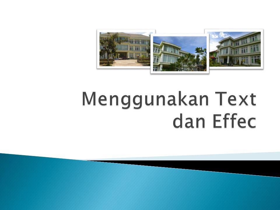 Menggunakan Text dan Effec