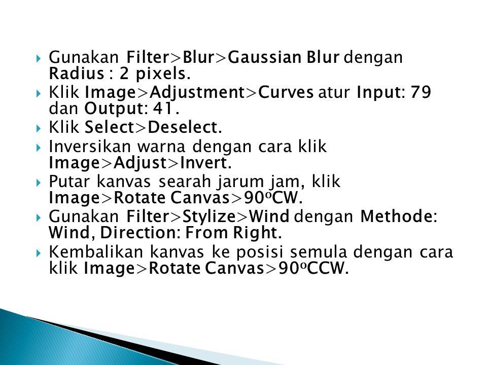 Gunakan Filter>Blur>Gaussian Blur dengan Radius : 2 pixels.