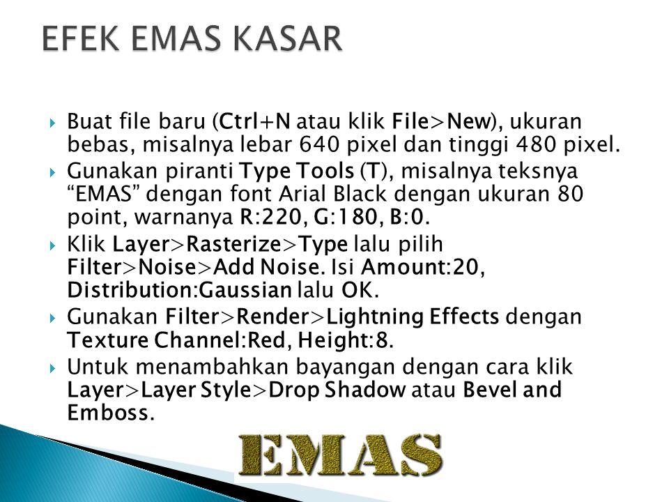 EFEK EMAS KASAR Buat file baru (Ctrl+N atau klik File>New), ukuran bebas, misalnya lebar 640 pixel dan tinggi 480 pixel.