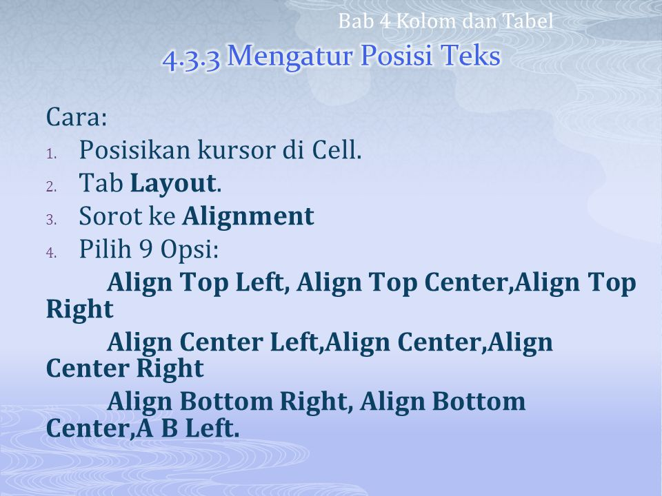 4.3.3 Mengatur Posisi Teks Cara: Posisikan kursor di Cell. Tab Layout.