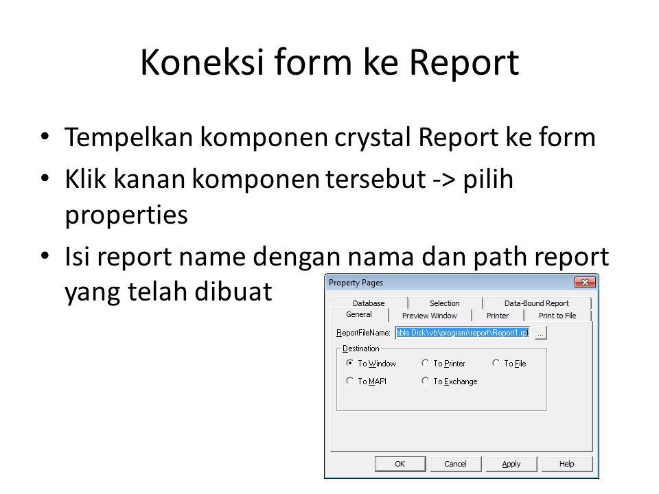 Koneksi form ke Report Tempelkan komponen crystal Report ke form