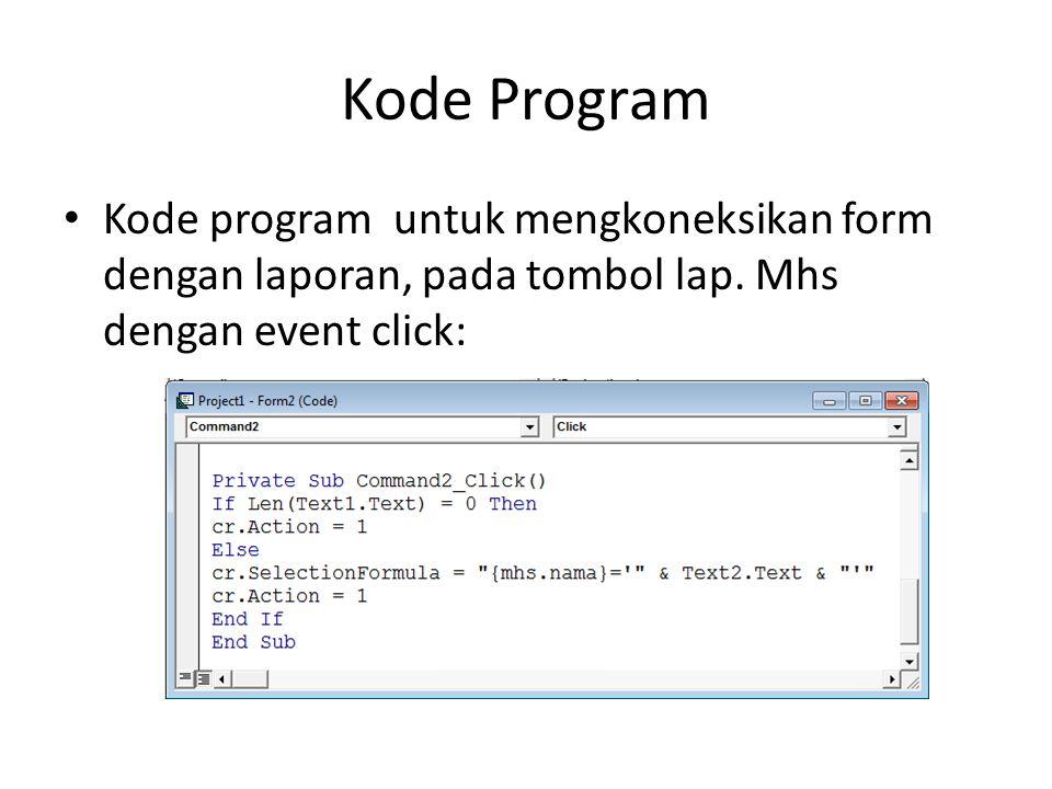 Kode Program Kode program untuk mengkoneksikan form dengan laporan, pada tombol lap.