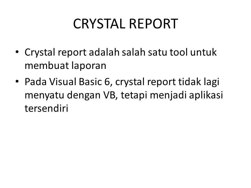 CRYSTAL REPORT Crystal report adalah salah satu tool untuk membuat laporan.