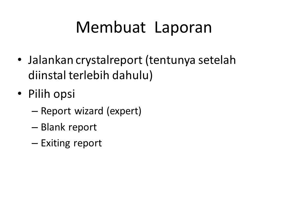 Membuat Laporan Jalankan crystalreport (tentunya setelah diinstal terlebih dahulu) Pilih opsi. Report wizard (expert)
