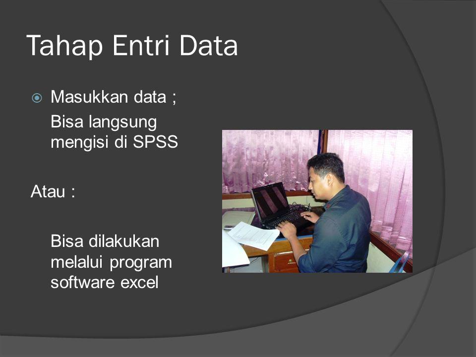 Tahap Entri Data Masukkan data ; Bisa langsung mengisi di SPSS Atau :
