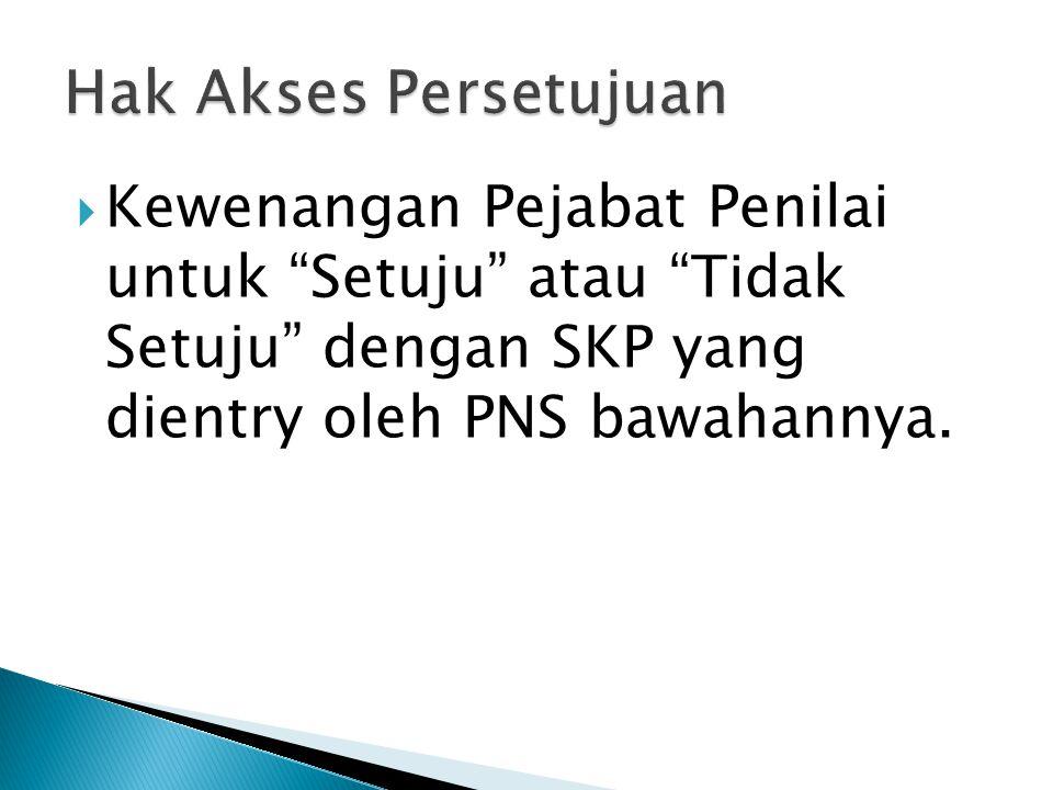 Hak Akses Persetujuan Kewenangan Pejabat Penilai untuk Setuju atau Tidak Setuju dengan SKP yang dientry oleh PNS bawahannya.