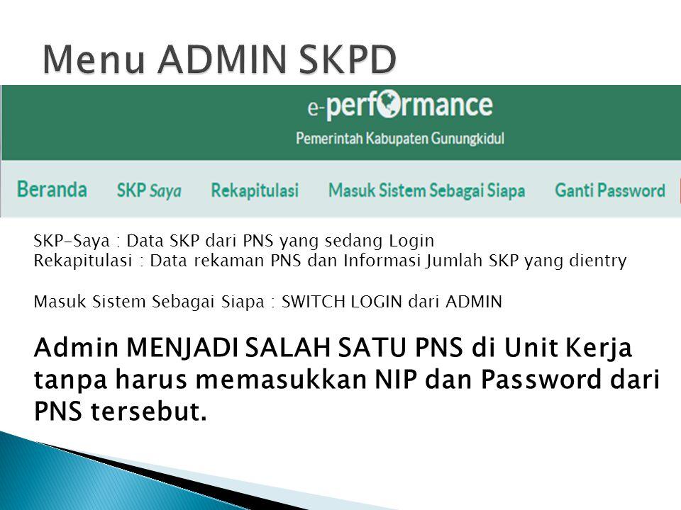 Menu ADMIN SKPD SKP-Saya : Data SKP dari PNS yang sedang Login. Rekapitulasi : Data rekaman PNS dan Informasi Jumlah SKP yang dientry.