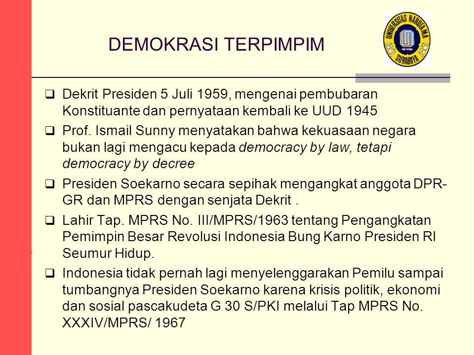 DEMOKRASI TERPIMPIM Dekrit Presiden 5 Juli 1959, mengenai pembubaran Konstituante dan pernyataan kembali ke UUD 1945.