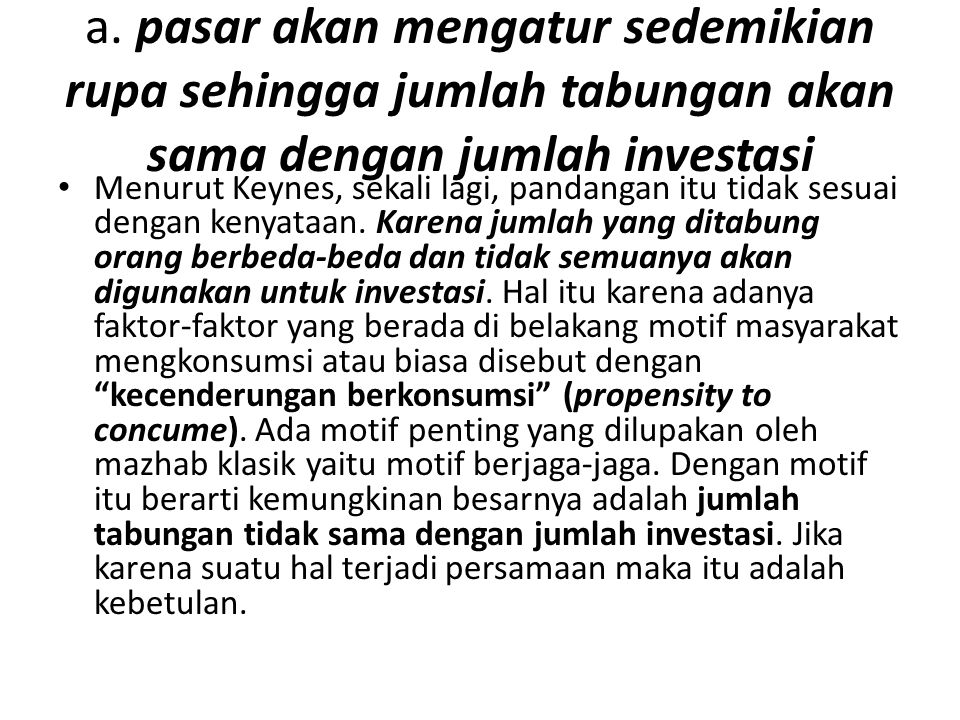 a. pasar akan mengatur sedemikian rupa sehingga jumlah tabungan akan sama dengan jumlah investasi