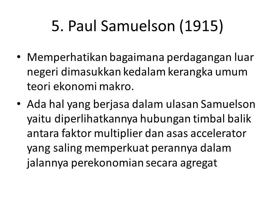 5. Paul Samuelson (1915) Memperhatikan bagaimana perdagangan luar negeri dimasukkan kedalam kerangka umum teori ekonomi makro.
