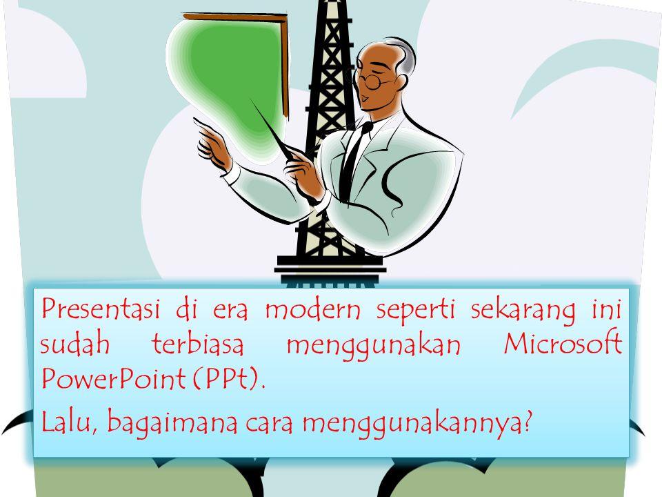 Presentasi di era modern seperti sekarang ini sudah terbiasa menggunakan Microsoft PowerPoint (PPt).