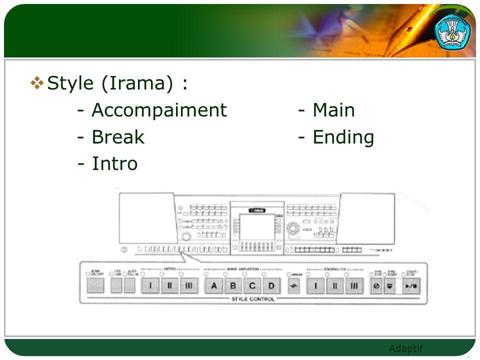 Style (Irama) : - Accompaiment - Main - Break - Ending - Intro