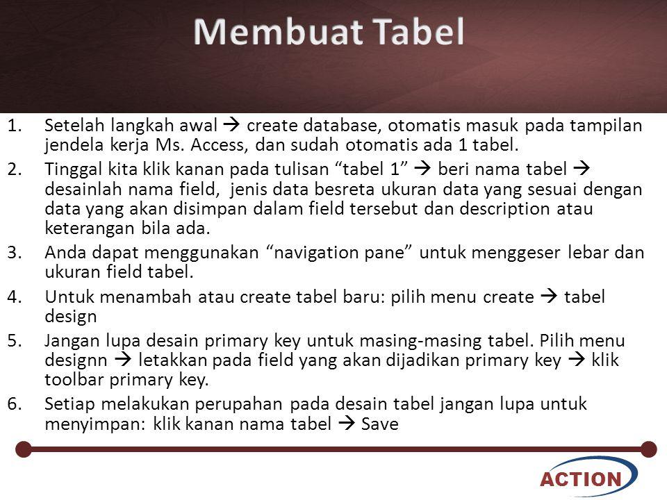 Membuat Tabel Setelah langkah awal  create database, otomatis masuk pada tampilan jendela kerja Ms. Access, dan sudah otomatis ada 1 tabel.