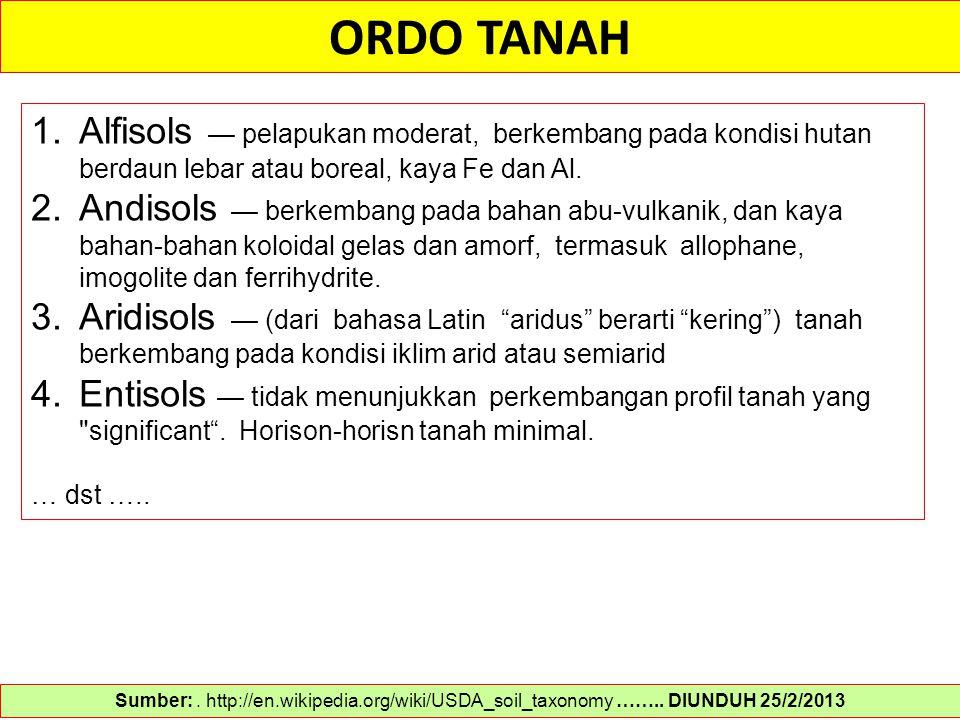 ORDO TANAH Alfisols — pelapukan moderat, berkembang pada kondisi hutan berdaun lebar atau boreal, kaya Fe dan Al.